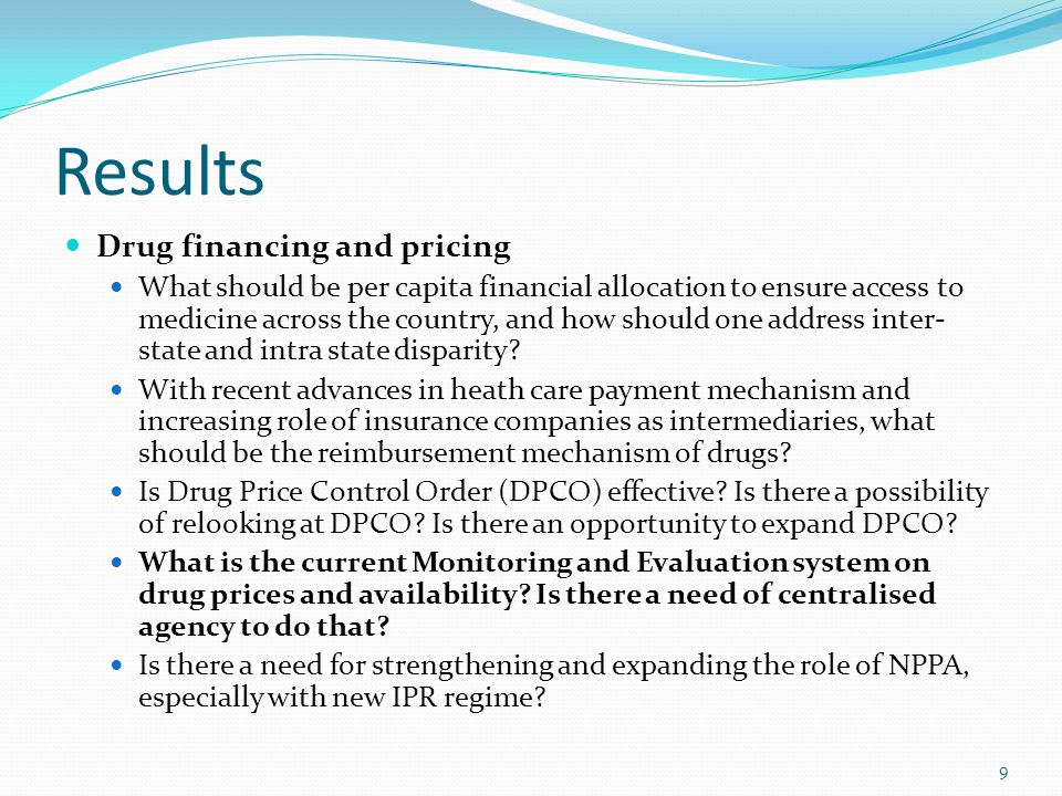 Results Drug financing and pricing What should be per capita financial allocation to ensure access to medicine across the country, and how should one address inter- state and intra state disparity.