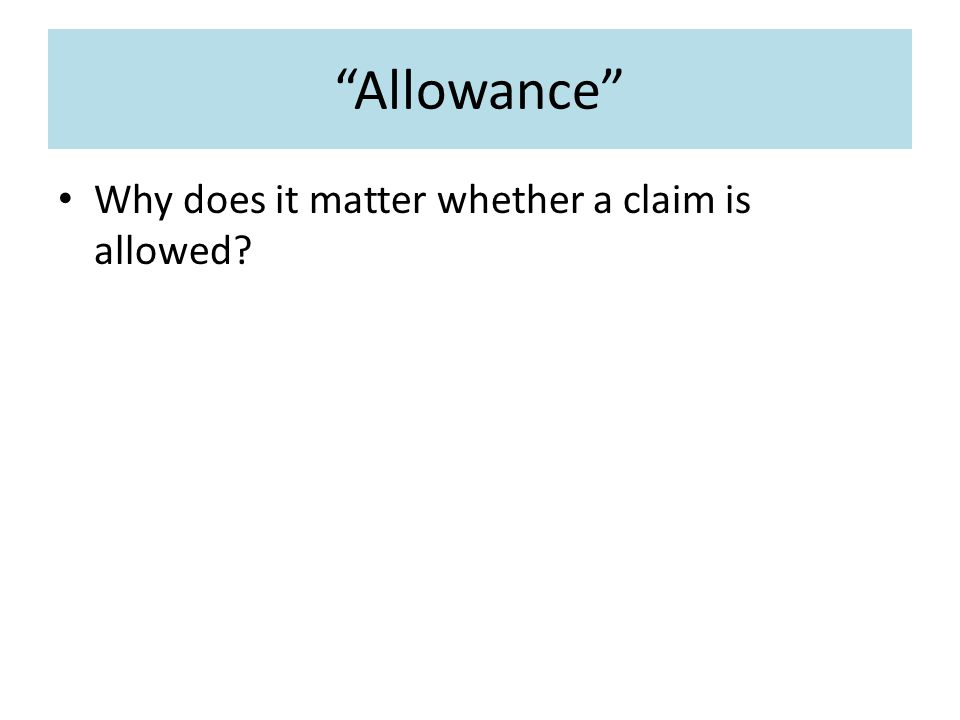 Allowance Why does it matter whether a claim is allowed?