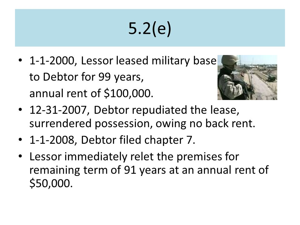 5.2(e) 1-1-2000, Lessor leased military base to Debtor for 99 years, annual rent of $100,000.