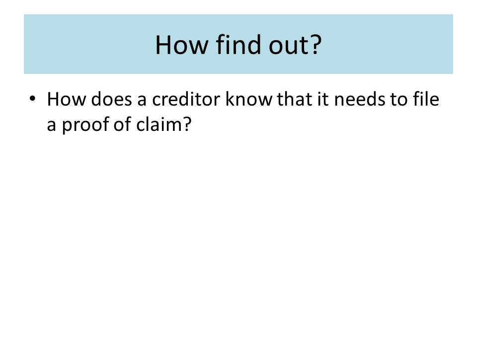 How find out? How does a creditor know that it needs to file a proof of claim?