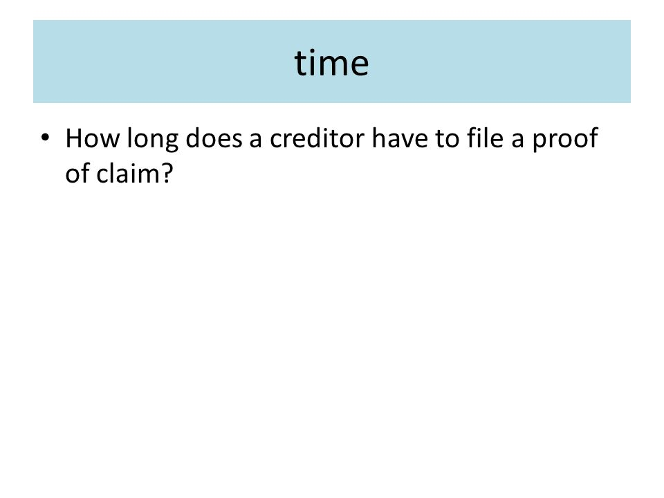 time How long does a creditor have to file a proof of claim?