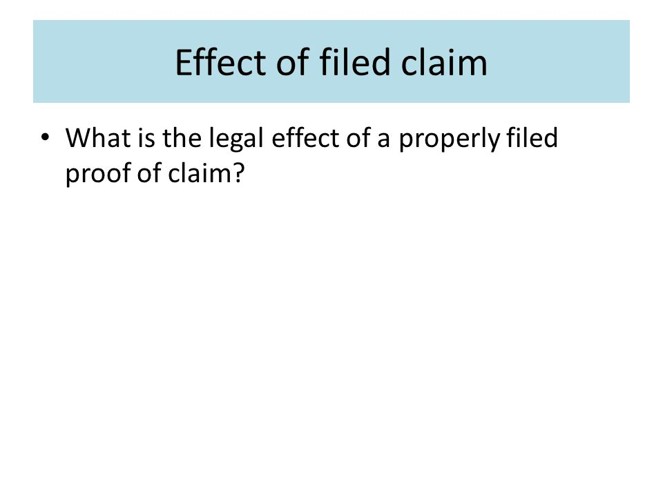 Effect of filed claim What is the legal effect of a properly filed proof of claim?