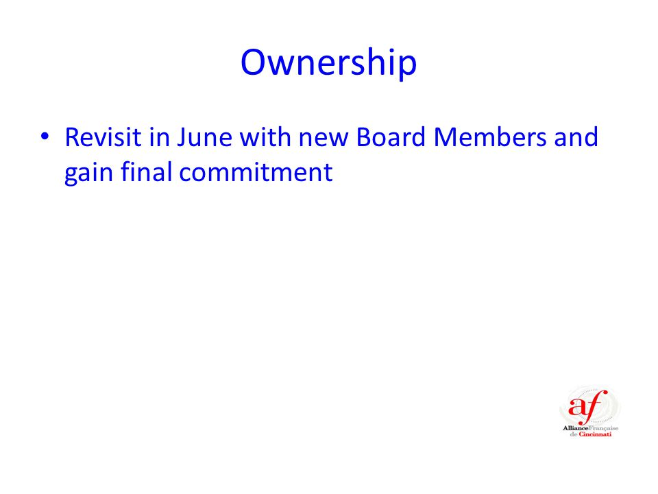 Ownership Revisit in June with new Board Members and gain final commitment