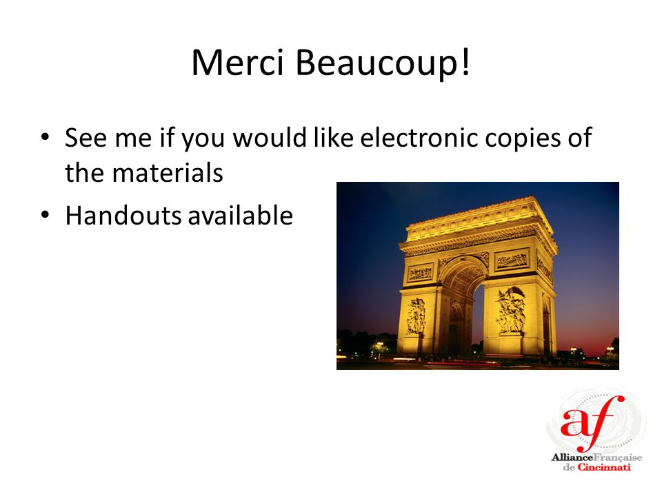 Merci Beaucoup! See me if you would like electronic copies of the materials Handouts available