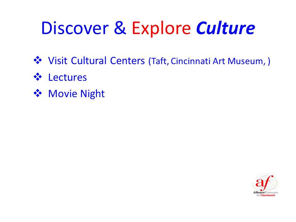 Discover & Explore Culture  Visit Cultural Centers (Taft, Cincinnati Art Museum, )  Lectures  Movie Night