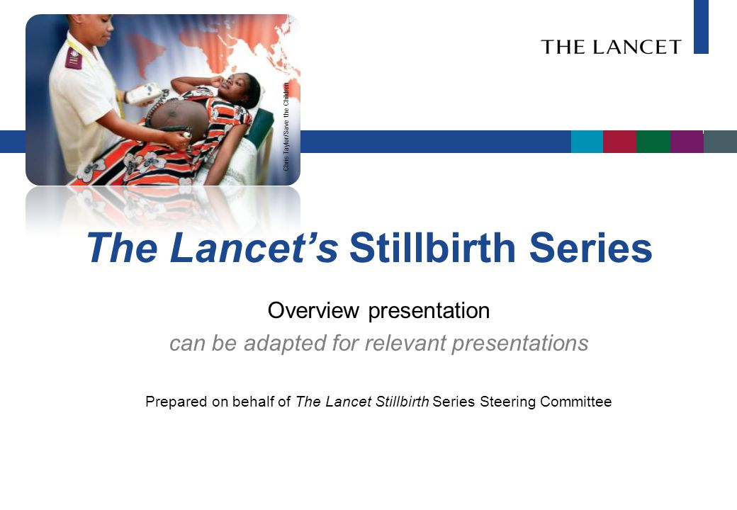 Stillbirths during labour – 1.2 million a year Source: Lawn JE, Blencowe H, Pattinson R, et al, for The Lancet's Stillbirths Series steering committee.