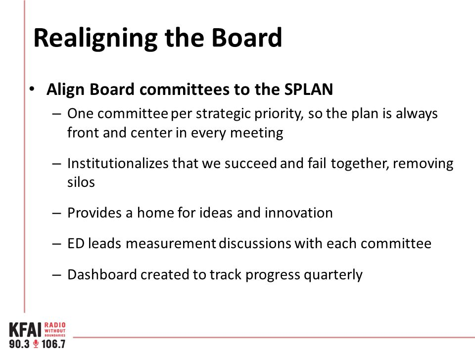 Realigning the Board Align Board committees to the SPLAN – One committee per strategic priority, so the plan is always front and center in every meeti