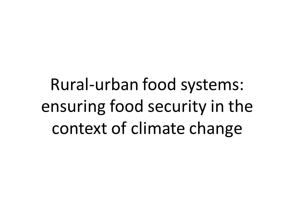 Rural-urban food systems: ensuring food security in the context of climate change