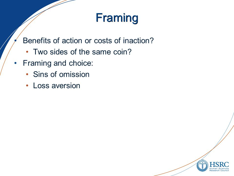 Framing Benefits of action or costs of inaction. Two sides of the same coin.