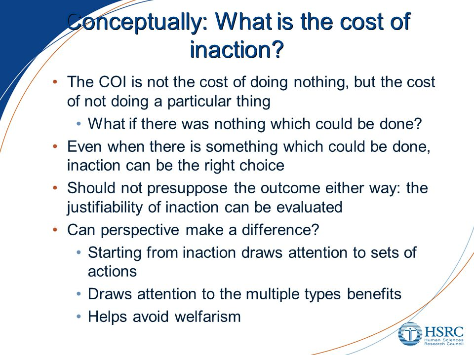 Conceptually: What is the cost of inaction.