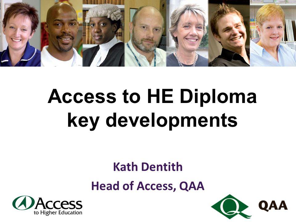 Access to HE Diploma key developments Kath Dentith Head of Access, QAA