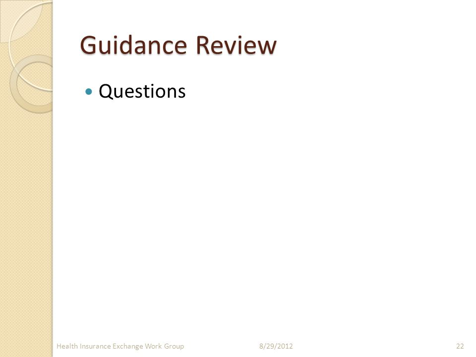 Guidance Review Questions 8/29/2012Health Insurance Exchange Work Group22