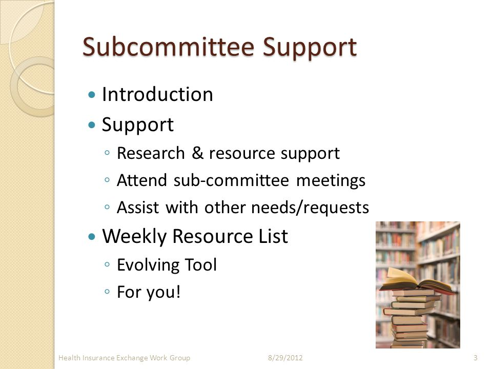 Subcommittee Support Introduction Support ◦ Research & resource support ◦ Attend sub-committee meetings ◦ Assist with other needs/requests Weekly Resource List ◦ Evolving Tool ◦ For you.