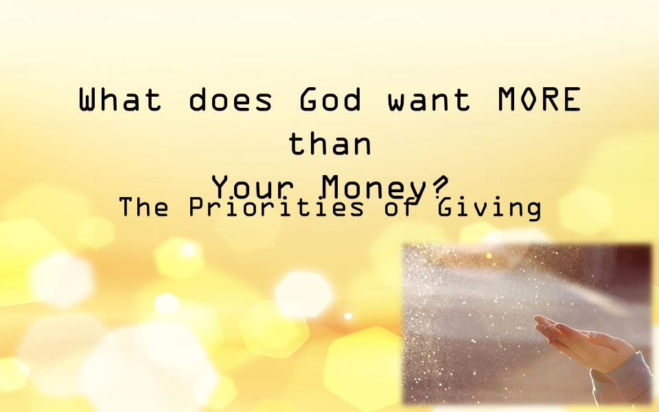 What does God want MORE than Your Money? The Priorities of Giving