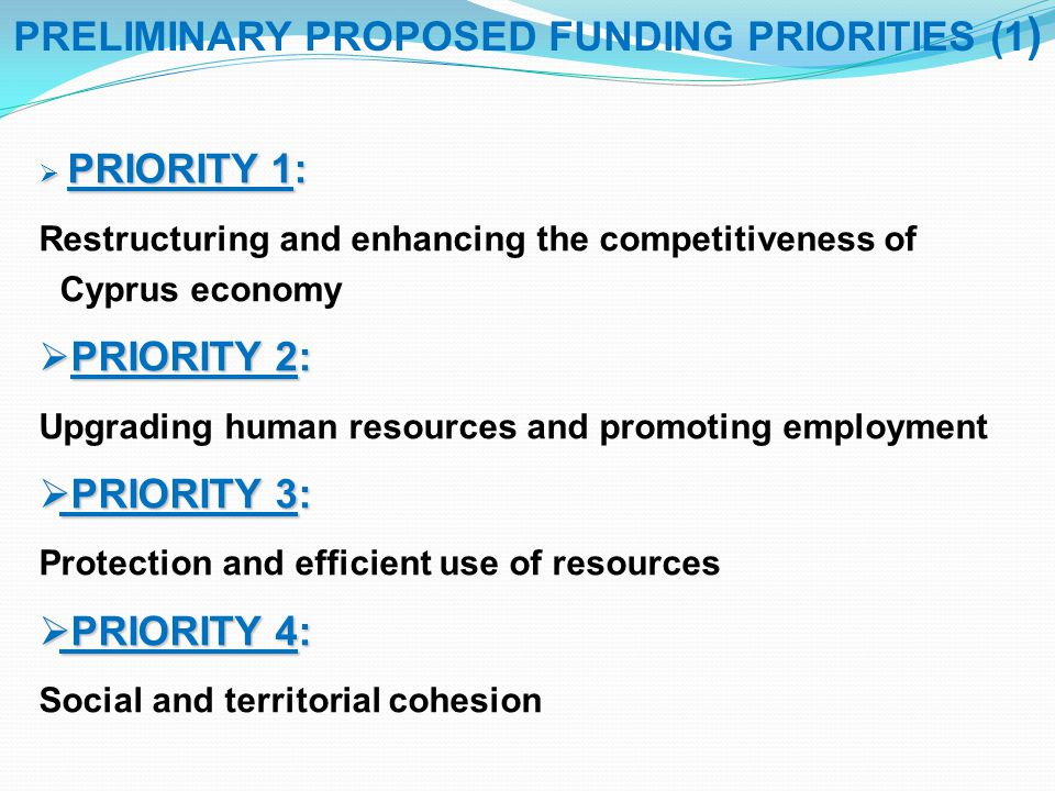  PRIORITY 1: Restructuring and enhancing the competitiveness of Cyprus economy  PRIORITY 2: Upgrading human resources and promoting employment  PRI