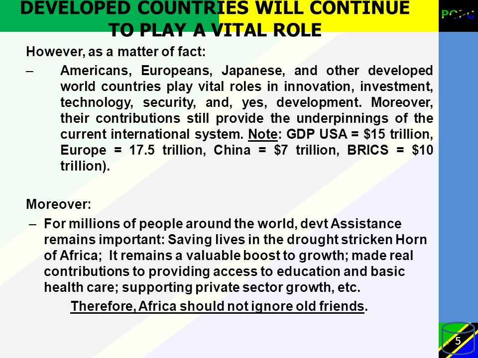 DEVELOPED COUNTRIES WILL CONTINUE TO PLAY A VITAL ROLE However, as a matter of fact: –Americans, Europeans, Japanese, and other developed world countr