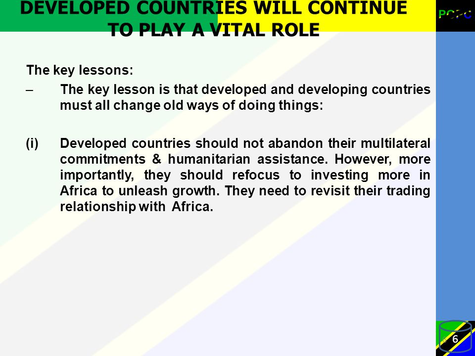DEVELOPED COUNTRIES WILL CONTINUE TO PLAY A VITAL ROLE The key lessons: –The key lesson is that developed and developing countries must all change old