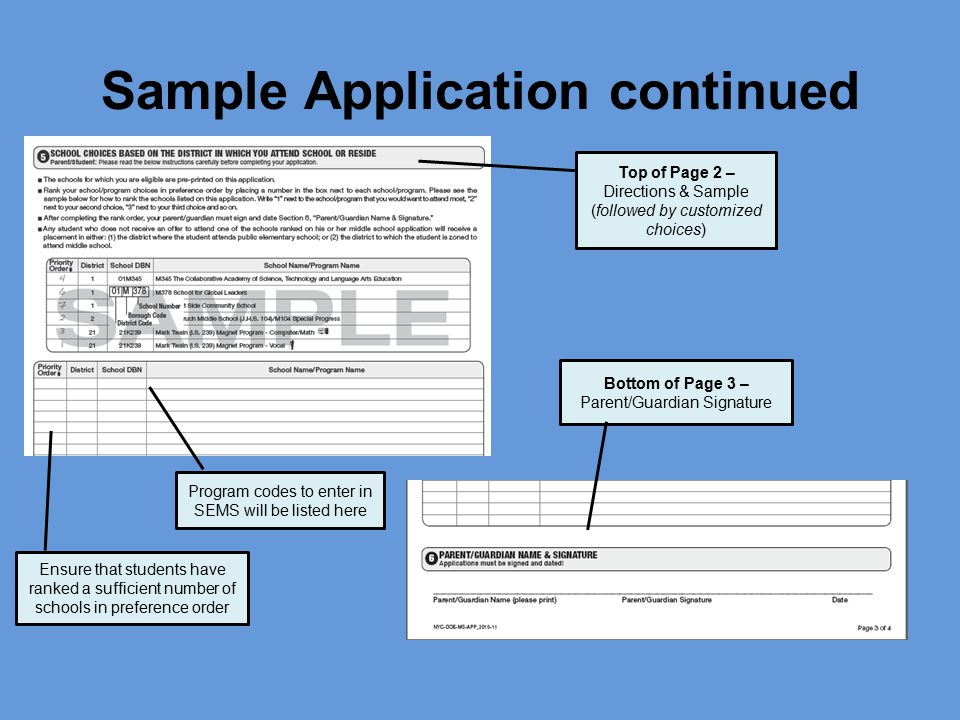 Sample Application continued Top of Page 2 – Directions & Sample (followed by customized choices) Program codes to enter in SEMS will be listed here Ensure that students have ranked a sufficient number of schools in preference order Bottom of Page 3 – Parent/Guardian Signature