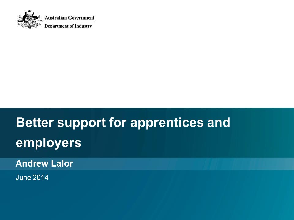 Better support for apprentices and employers Andrew Lalor June 2014