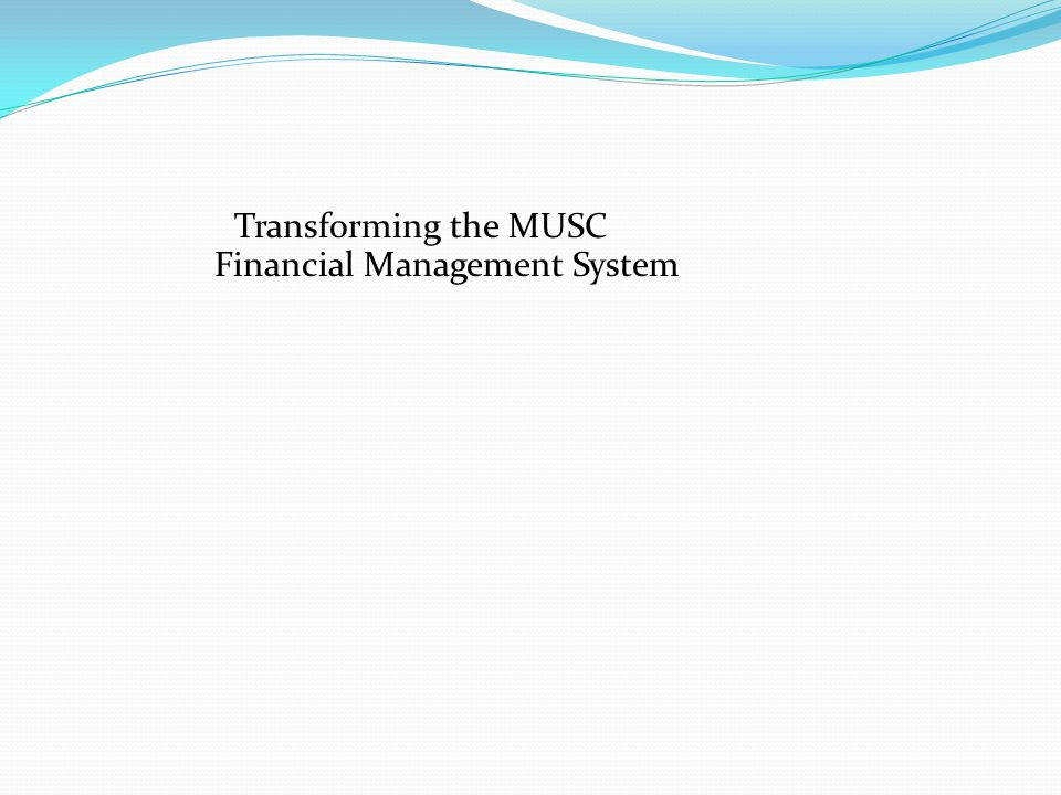 Transforming the MUSC Financial Management System
