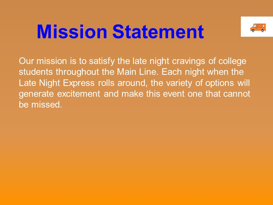 Mission Statement Our mission is to satisfy the late night cravings of college students throughout the Main Line.