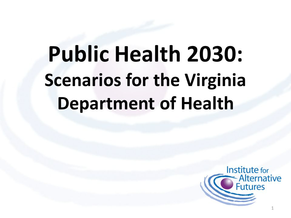 Public Health 2030: Scenarios for the Virginia Department of Health 1