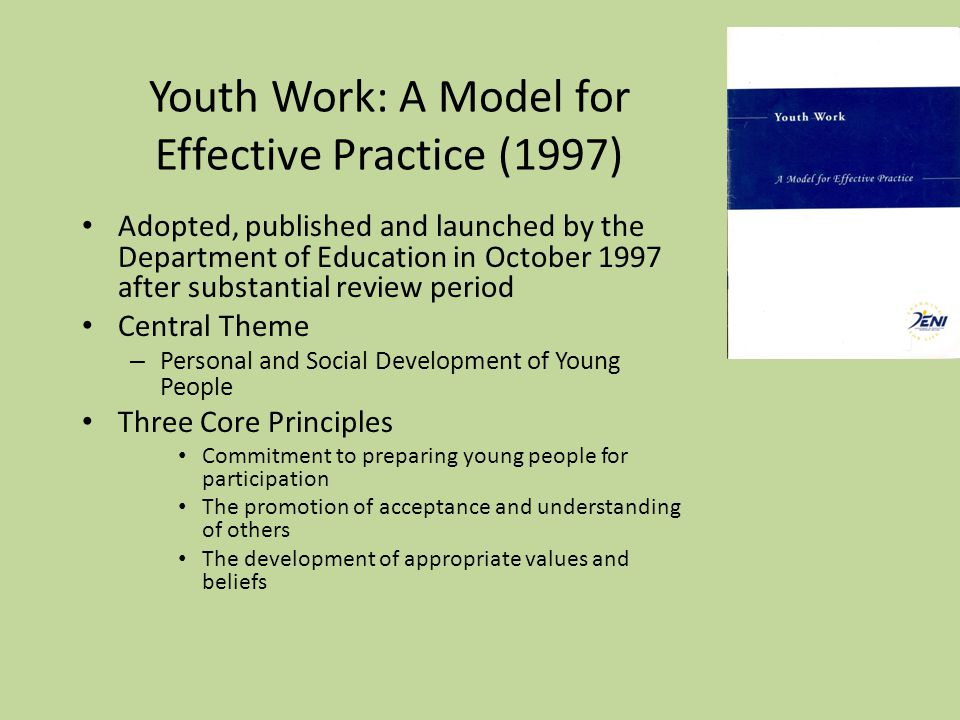Youth Work: A Model for Effective Practice (1997) Adopted, published and launched by the Department of Education in October 1997 after substantial rev