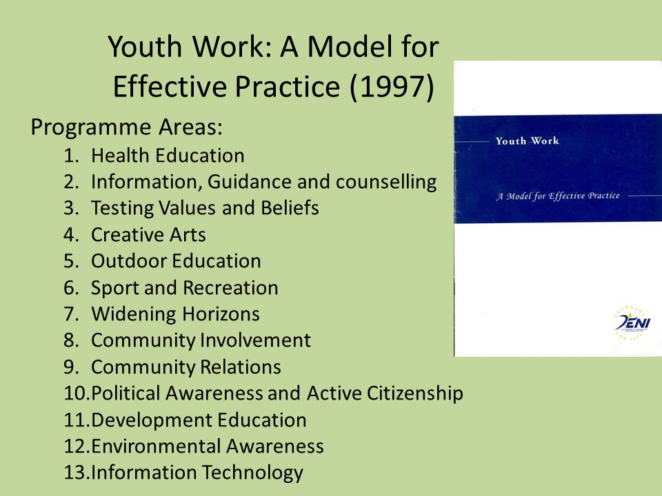 Youth Work: A Model for Effective Practice (1997) Programme Areas: 1.Health Education 2.Information, Guidance and counselling 3.Testing Values and Bel