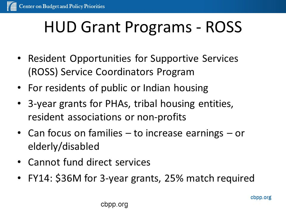 Center on Budget and Policy Priorities cbpp.org HUD Grant Programs - ROSS Resident Opportunities for Supportive Services (ROSS) Service Coordinators P