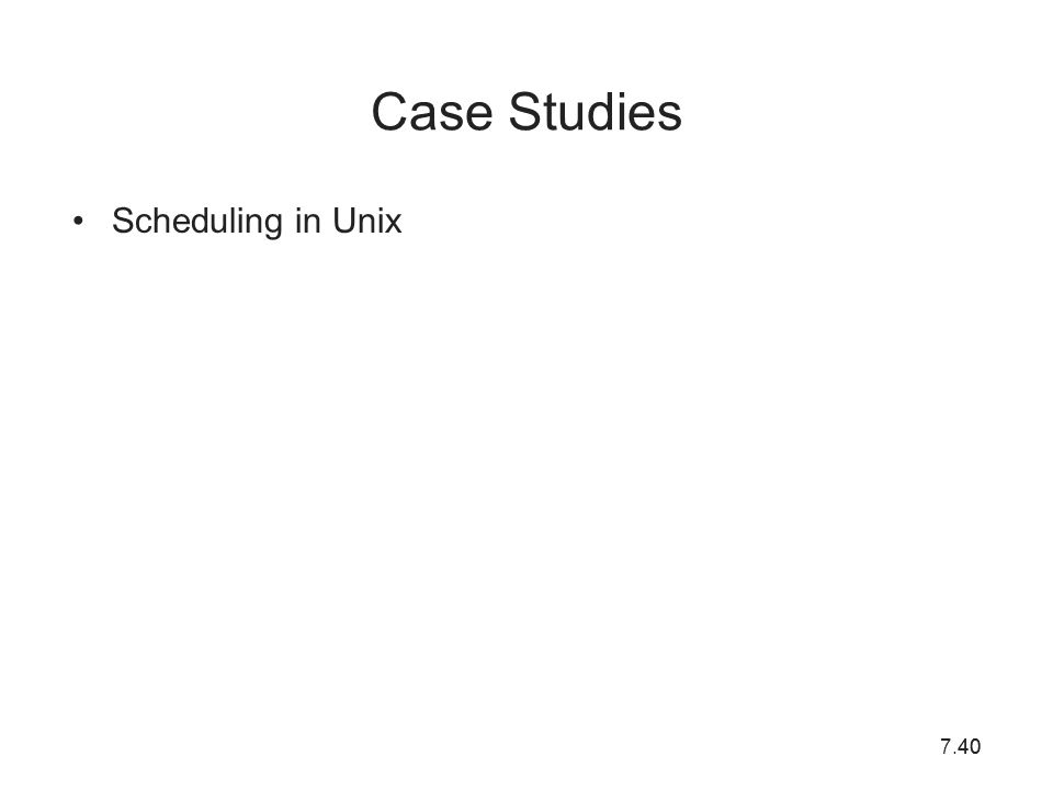 7.4040 Case Studies Scheduling in Unix