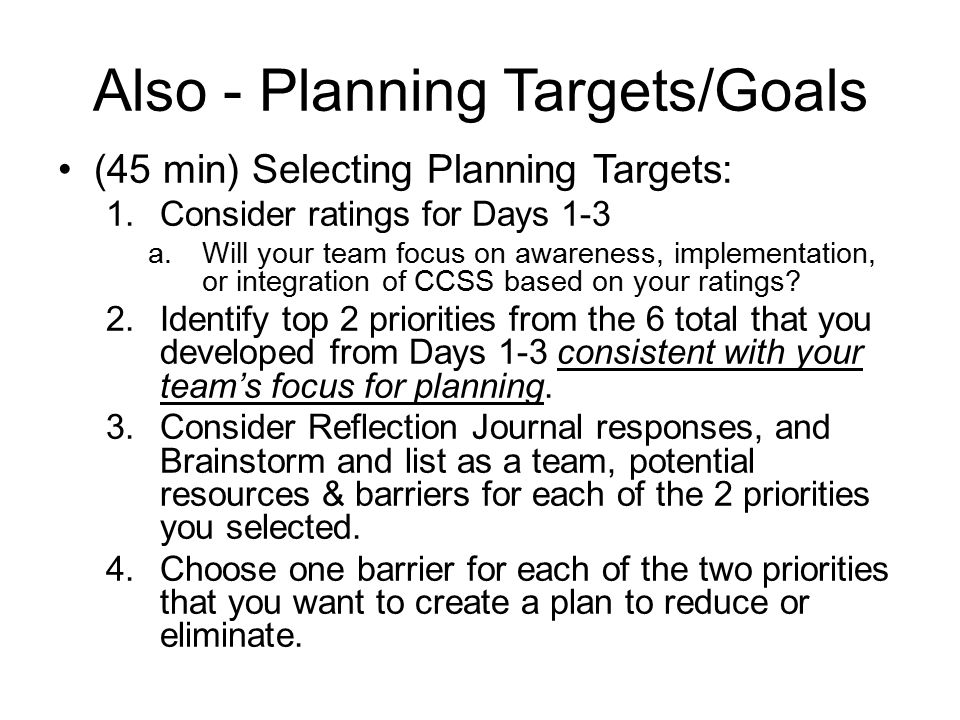 Also - Planning Targets/Goals (45 min) Selecting Planning Targets: 1.Consider ratings for Days 1-3 a.Will your team focus on awareness, implementation