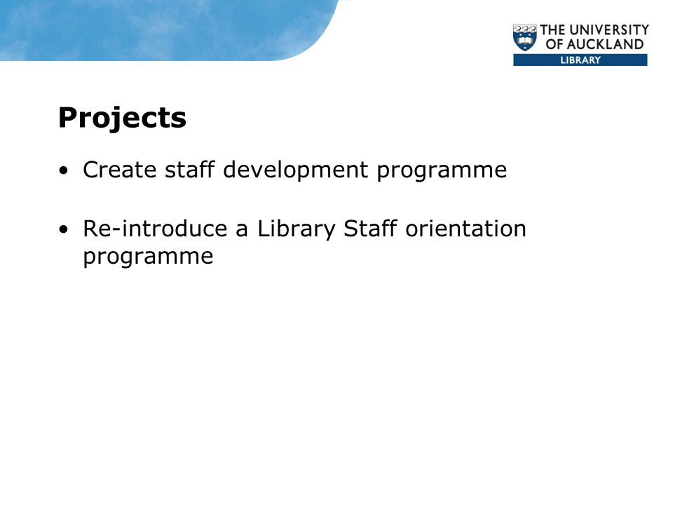 Projects Create staff development programme Re-introduce a Library Staff orientation programme
