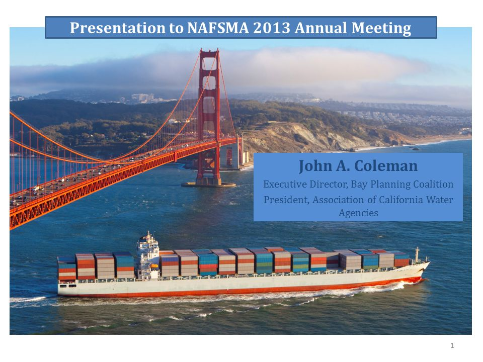 Presentation to NAFSMA 2013 Annual Meeting John A.