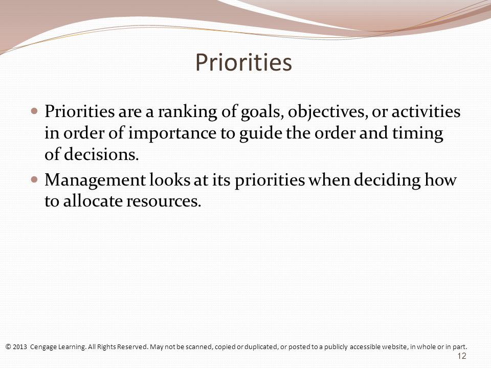 Priorities Priorities are a ranking of goals, objectives, or activities in order of importance to guide the order and timing of decisions.
