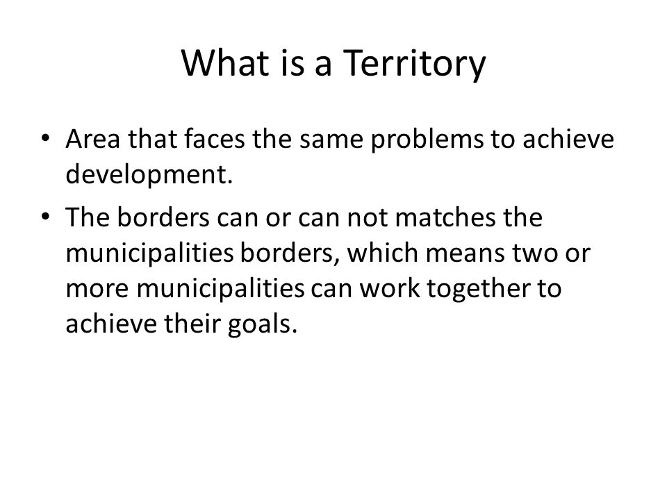 What is a Territory Area that faces the same problems to achieve development.