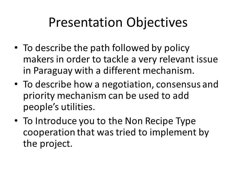 Presentation Objectives To describe the path followed by policy makers in order to tackle a very relevant issue in Paraguay with a different mechanism.