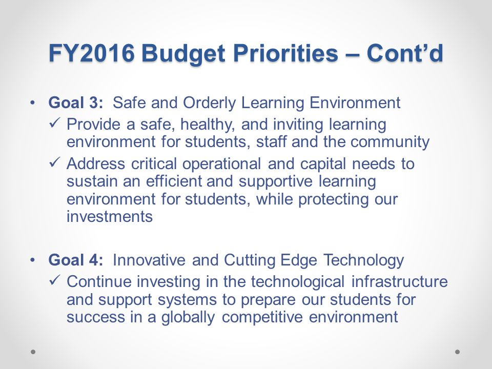 FY2016 Budget Priorities – Cont'd Goal 5: Family and Community Engagement Provide families and the community with access to the necessary tools to actively engage in supporting the education of students in Henry County Public Schools.