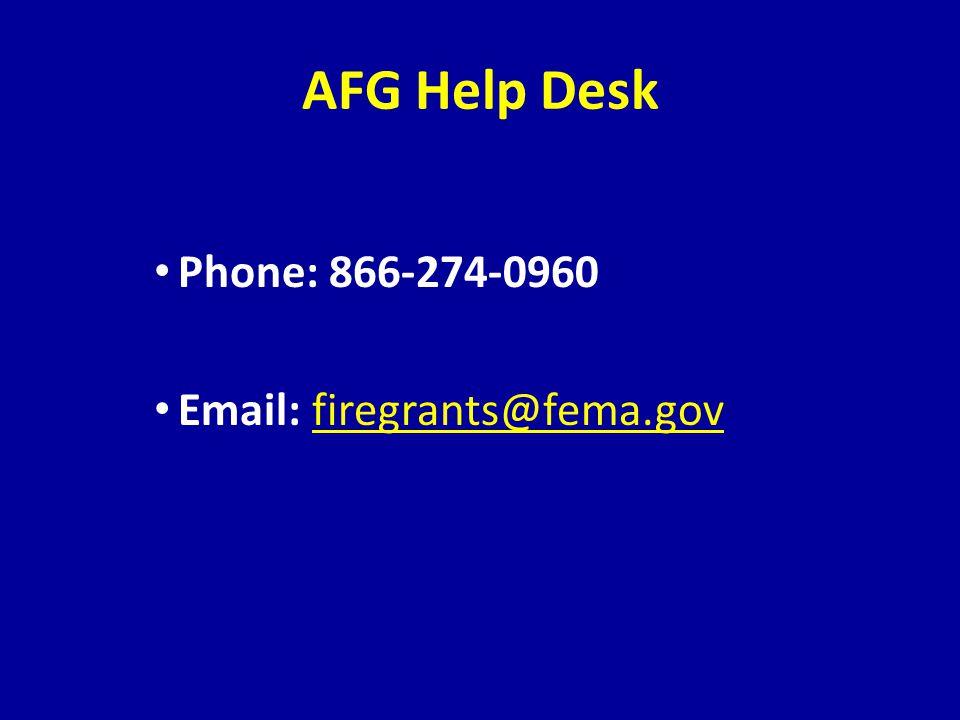 AFG Help Desk Phone: 866-274-0960 Email: firegrants@fema.gov
