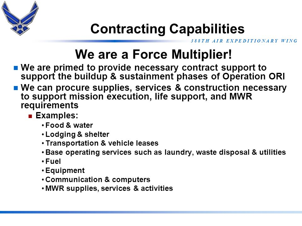 3 8 8 T H A I R E X P E D I T I O N A R Y W I N G Contracting Capabilities We are a Force Multiplier! We are primed to provide necessary contract supp