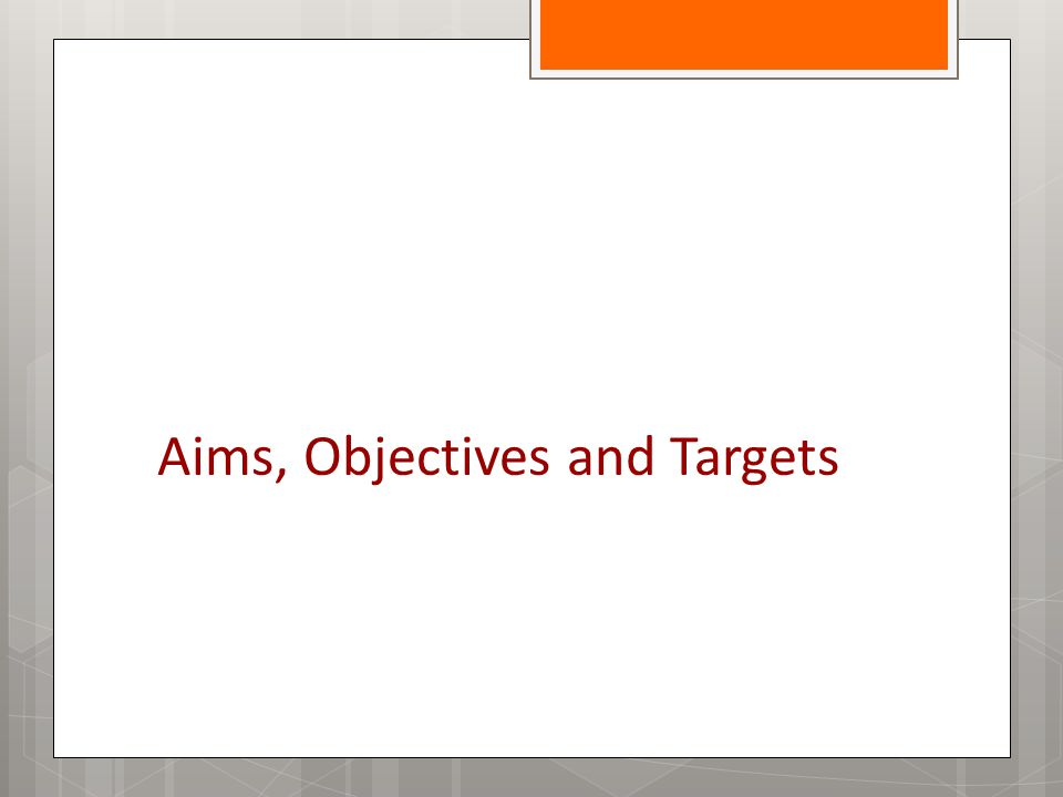 Aims, Objectives and Targets