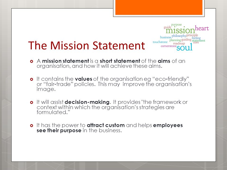 The Mission Statement  A mission statement is a short statement of the aims of an organisation, and how it will achieve these aims.