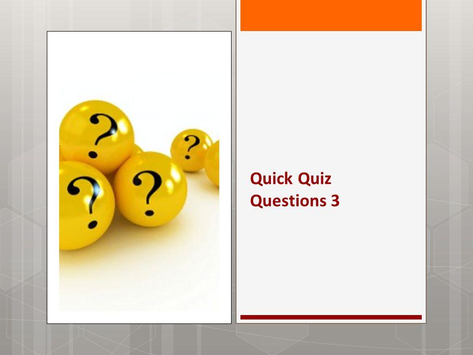 Quick Quiz Questions 3