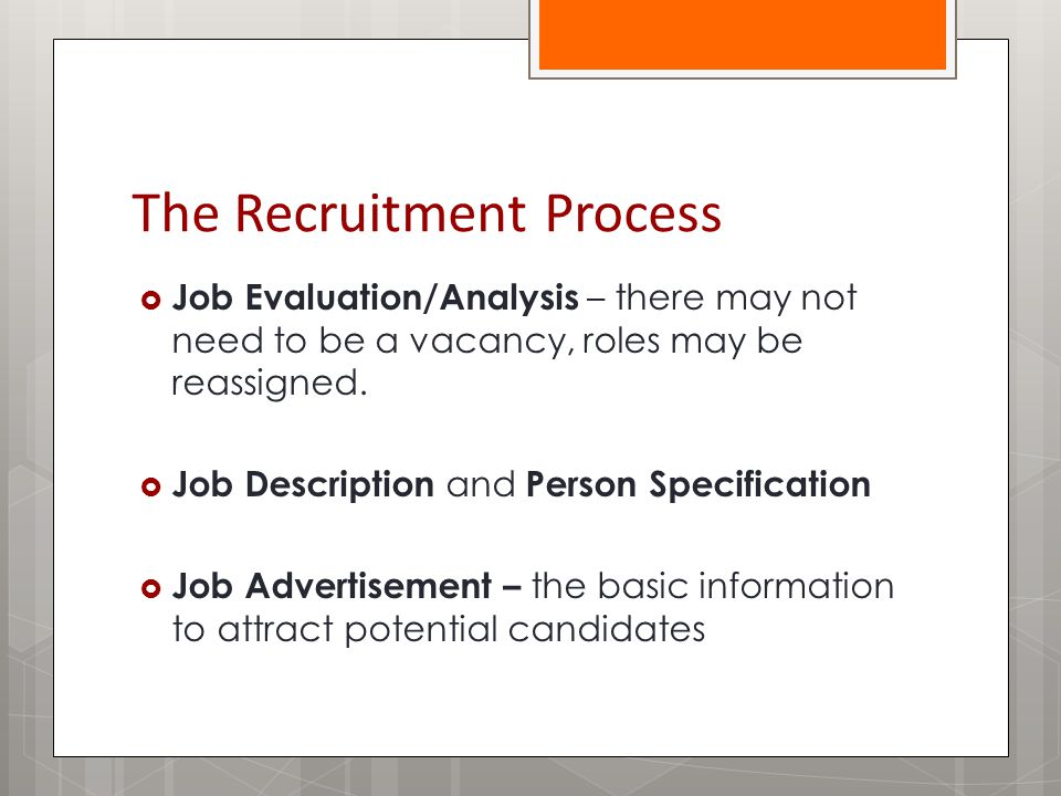 The Recruitment Process  Job Evaluation/Analysis – there may not need to be a vacancy, roles may be reassigned.