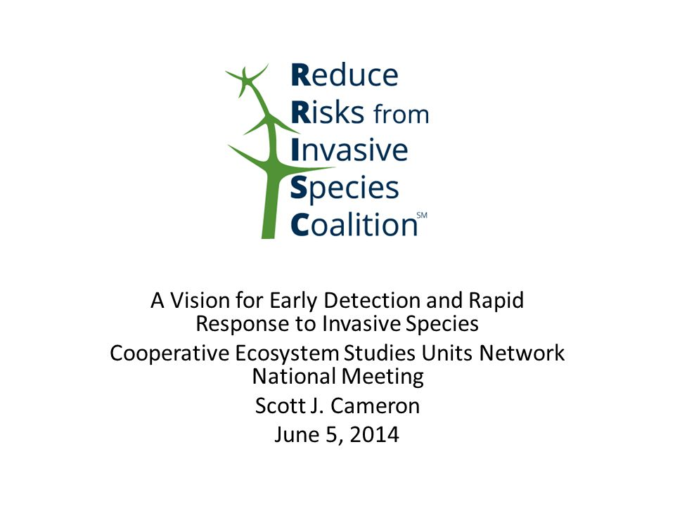 A Vision for Early Detection and Rapid Response to Invasive Species Cooperative Ecosystem Studies Units Network National Meeting Scott J.