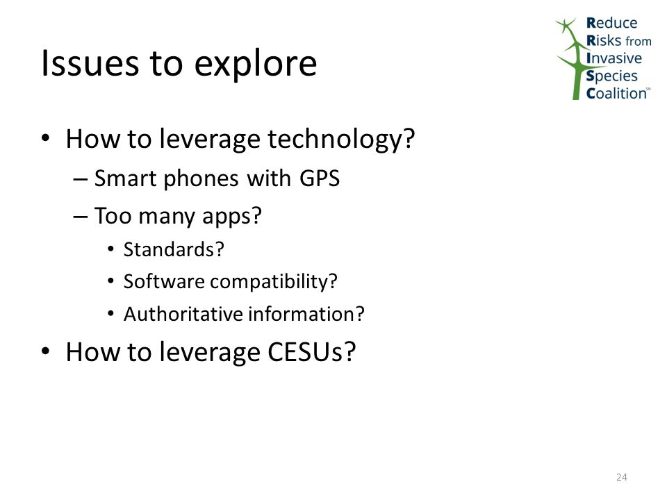 Issues to explore How to leverage technology. – Smart phones with GPS – Too many apps.