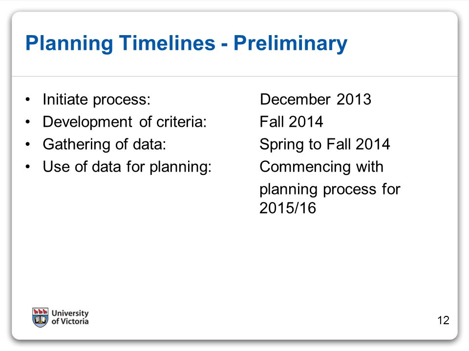Planning Timelines - Preliminary Initiate process: December 2013 Development of criteria: Fall 2014 Gathering of data: Spring to Fall 2014 Use of data