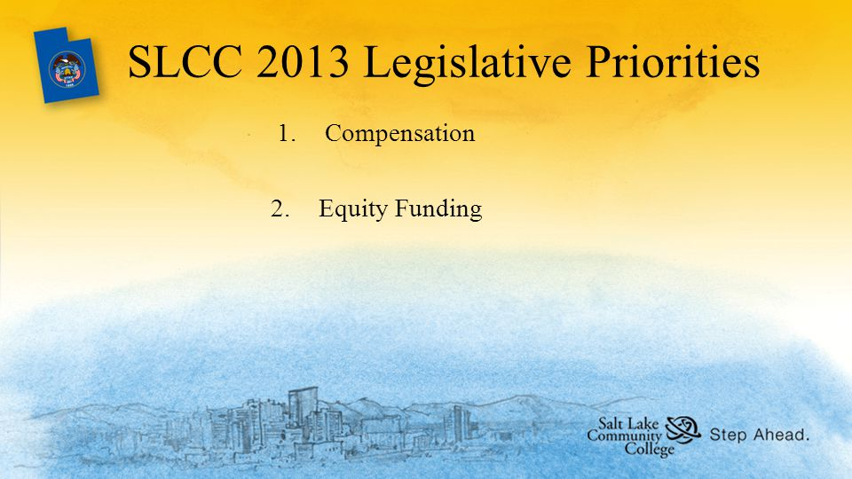 SLCC 2013 Legislative Priorities 1.Compensation 2.Equity Funding