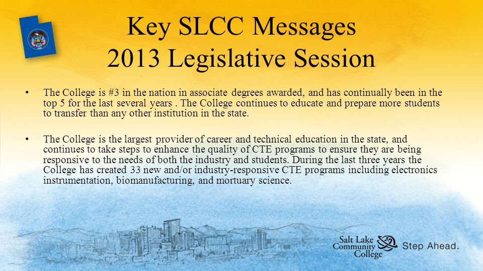 Key SLCC Messages 2013 Legislative Session The College is #3 in the nation in associate degrees awarded, and has continually been in the top 5 for the last several years.