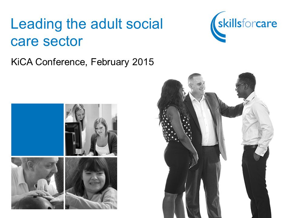 Leading the adult social care sector KiCA Conference, February 2015