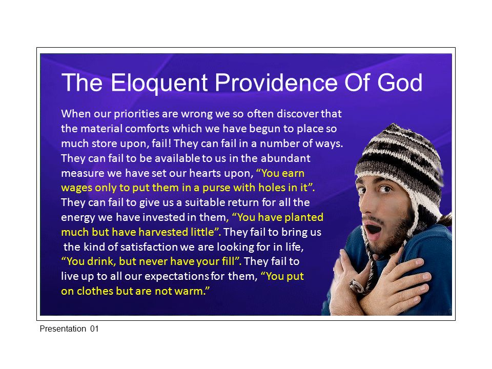 The Eloquent Providence Of God When our priorities are wrong we so often discover that the material comforts which we have begun to place so much stor